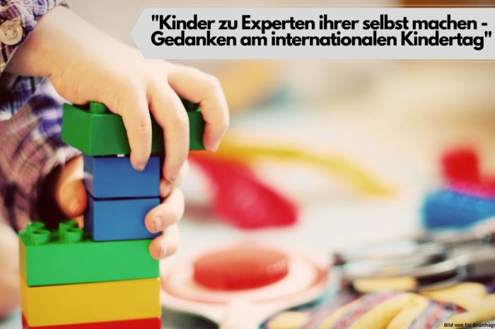 Kinder zu Experten ihrer selbst machen – Gedanken am internationalen Kindertag